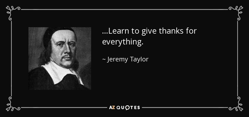 ...Learn to give thanks for everything. - Jeremy Taylor