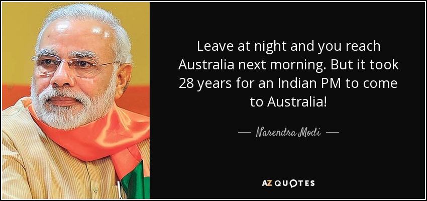Leave at night and you reach Australia next morning. But it took 28 years for an Indian PM to come to Australia! - Narendra Modi