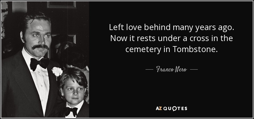 Left love behind many years ago. Now it rests under a cross in the cemetery in Tombstone. - Franco Nero