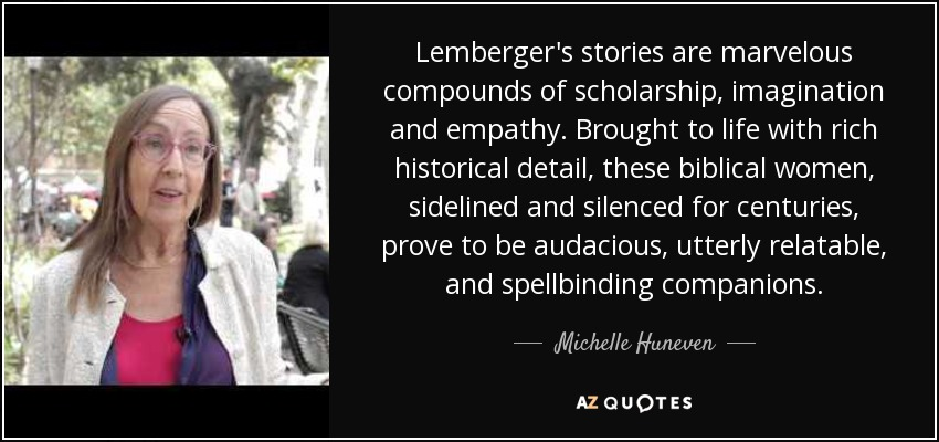 Lemberger's stories are marvelous compounds of scholarship, imagination and empathy. Brought to life with rich historical detail, these biblical women, sidelined and silenced for centuries, prove to be audacious, utterly relatable, and spellbinding companions. - Michelle Huneven