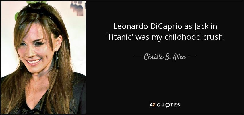 Leonardo DiCaprio as Jack in 'Titanic' was my childhood crush! - Christa B. Allen