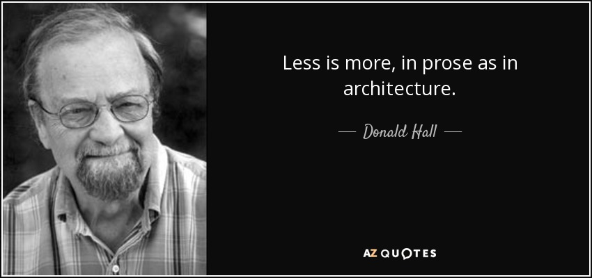 Donald Hall Quote: Less Is More, In Prose As In Architecture