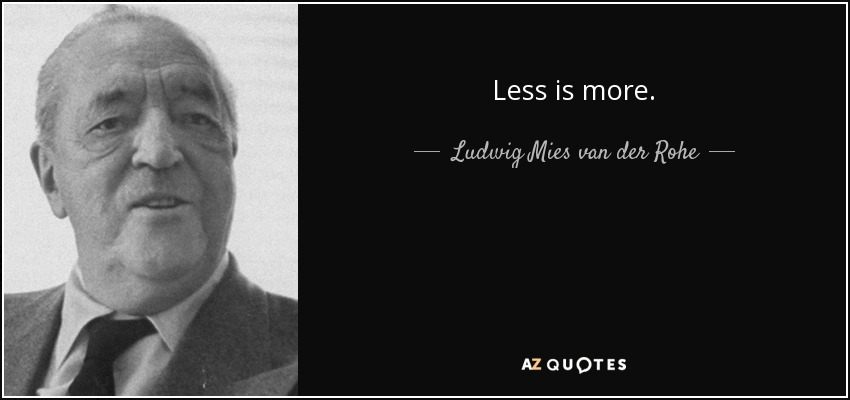 ludwig mies van der rohe quote less is more. Black Bedroom Furniture Sets. Home Design Ideas