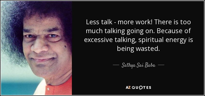 Sathya Sai Baba Quote: Less Talk