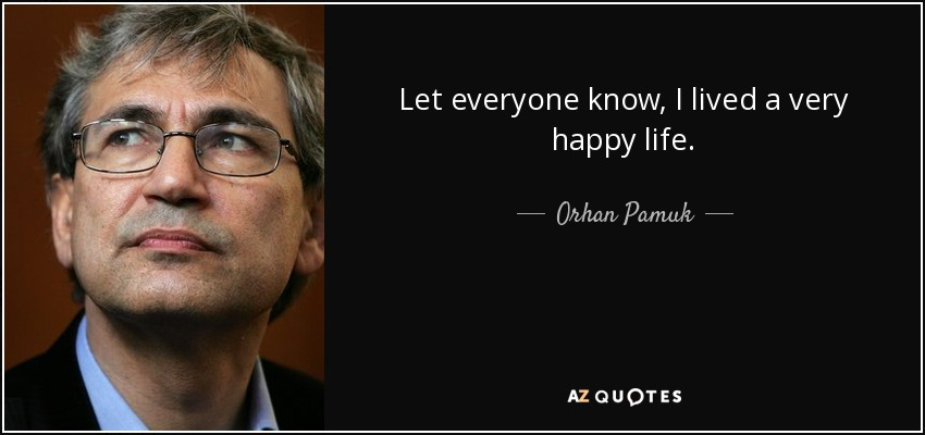 Let everyone know, I lived a very happy life. - Orhan Pamuk