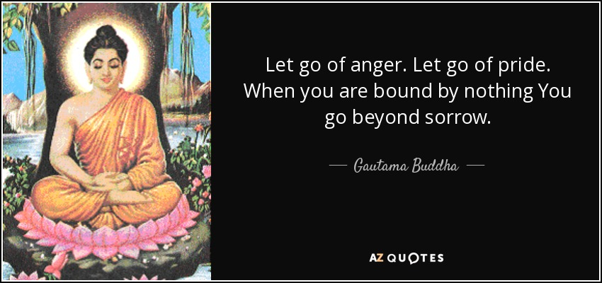 Gautama Buddha Quote Let Go Of Anger Let Go Of Pride When You
