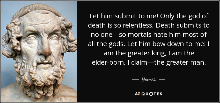 Homer Quote Let Him Submit To Me Only The God Of Death