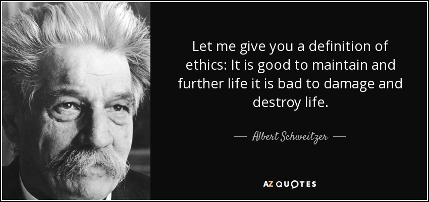 Let Me Give You A Definition Of Ethics: It Is Good To Maintain And Further