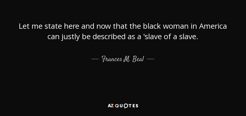 Frances M. Beal Quote: Let Me State Here And Now That The