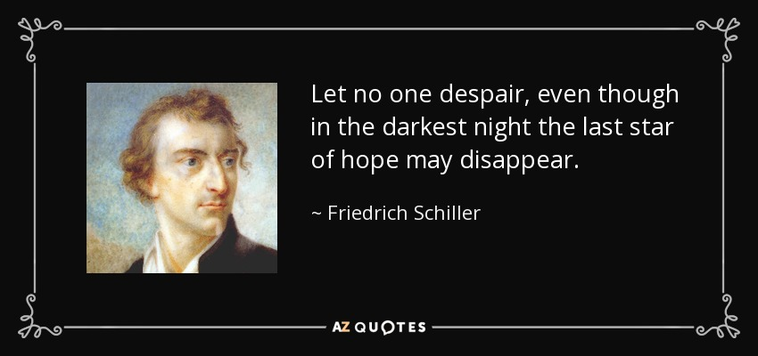 Let no one despair, even though in the darkest night the last star of hope may disappear. - Friedrich Schiller