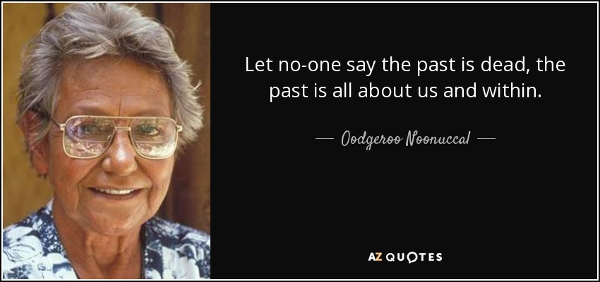 Oodgeroo Noonuccal Quotes