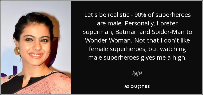Kajol Quote Lets Be Realistic 90 Of Superheroes Are Male