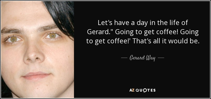 Let's have a day in the life of Gerard.