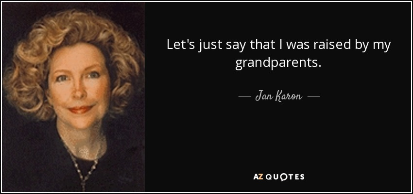 Jan Karon quote: Let's just say that I was raised by my