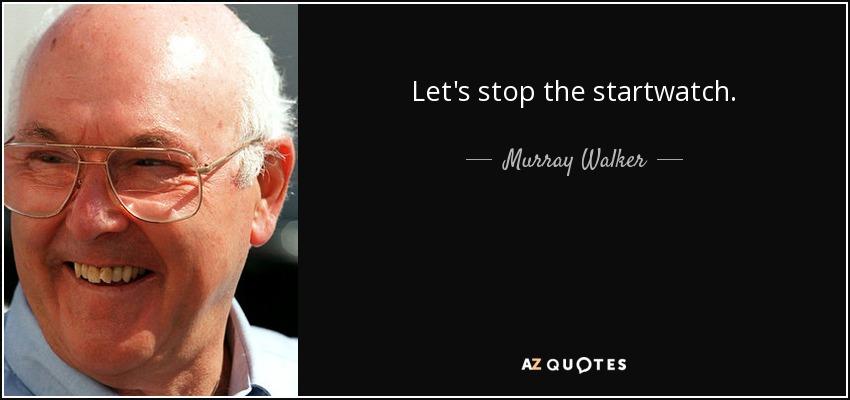Let's stop the startwatch. - Murray Walker