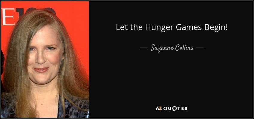 Suzanne Collins Quote Let The Hunger Games Begin