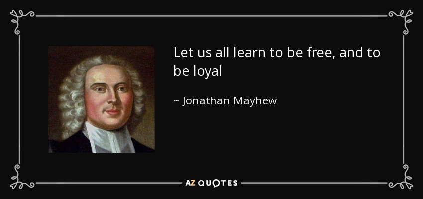 Let us all learn to be free, and to be loyal - Jonathan Mayhew