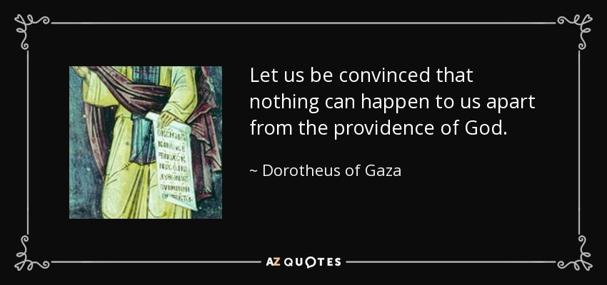Let us be convinced that nothing can happen to us apart from the providence of God. - Dorotheus of Gaza