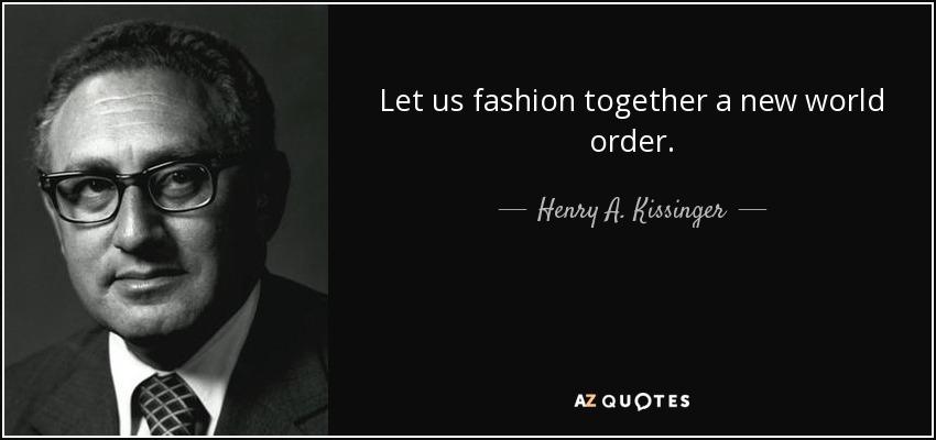 Let us fashion together a new world order. - Henry A. Kissinger