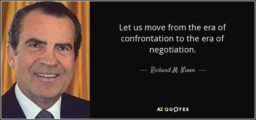 Let us move from the era of confrontation to the era of negotiation. - Richard M. Nixon