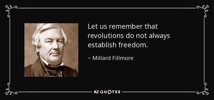 Let us remember that revolutions do not always establish freedom. - Millard Fillmore