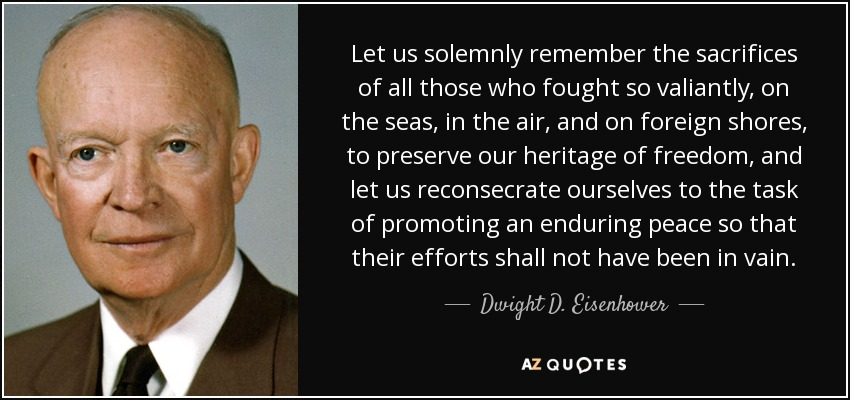 Dwight D Eisenhower Quote Let Us Solemnly Remember The Sacrifices
