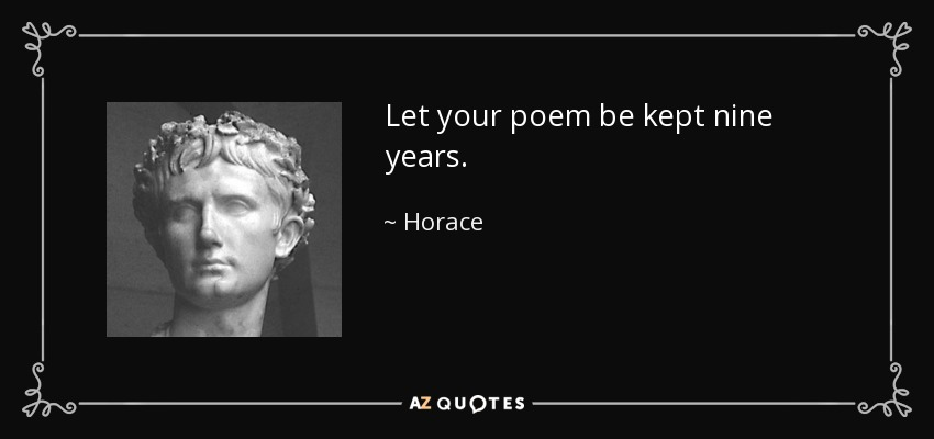 Let your poem be kept nine years. - Horace