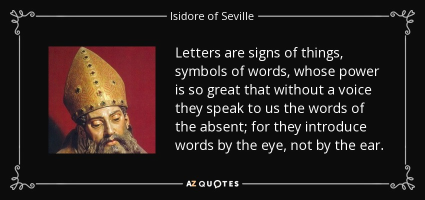 Isidore Of Seville Quote Letters Are Signs Of Things Symbols Of