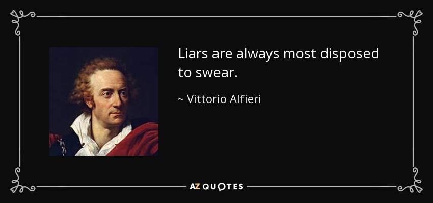Liars are always most disposed to swear. - Vittorio Alfieri