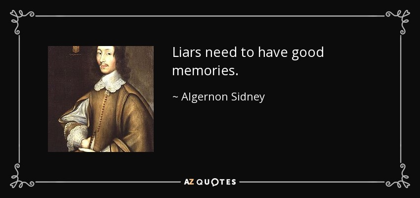 Liars need to have good memories. - Algernon Sidney
