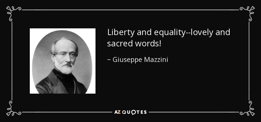 Liberty and equality--lovely and sacred words! - Giuseppe Mazzini
