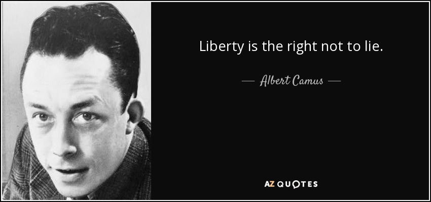 Liberty is the right not to lie. - Albert Camus