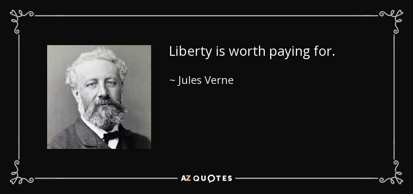 Liberty is worth paying for. - Jules Verne