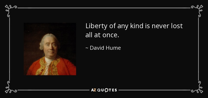Liberty of any kind is never lost all at once. - David Hume