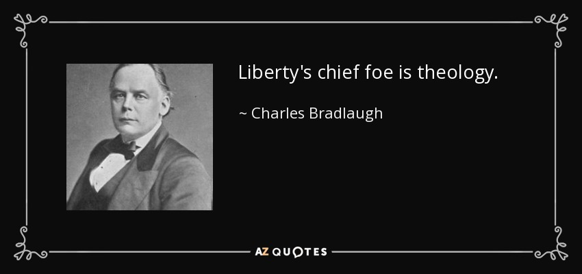 Liberty's chief foe is theology. - Charles Bradlaugh