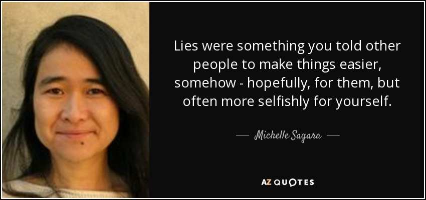 Lies were something you told other people to make things easier, somehow - hopefully, for them, but often more selfishly for yourself. - Michelle Sagara