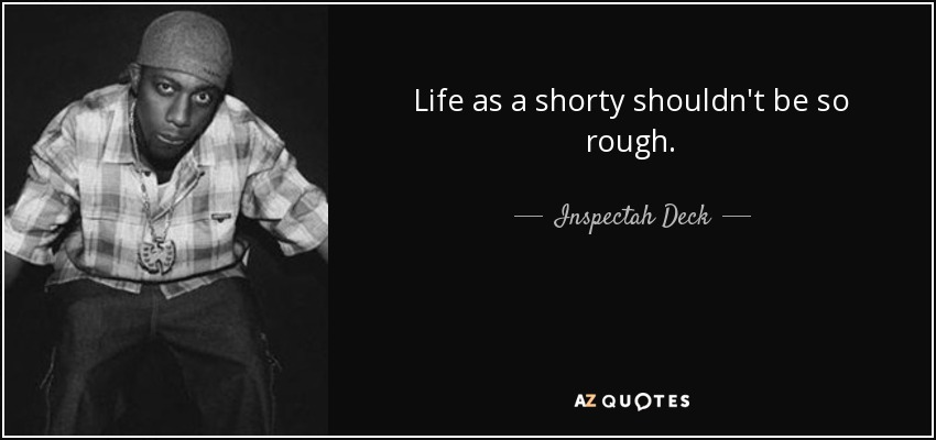 Life as a shorty shouldn't be so rough. - Inspectah Deck