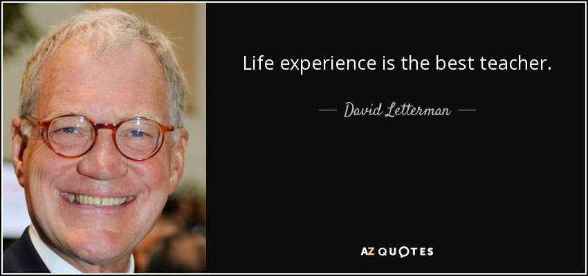 David Letterman Quote Life Experience Is The Best Teacher
