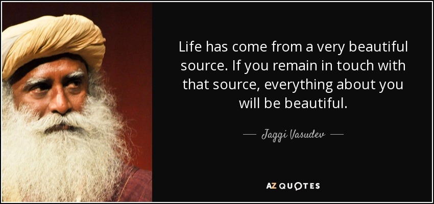 Jaggi Vasudev Quote Life Has Come From A Very Beautiful Source If