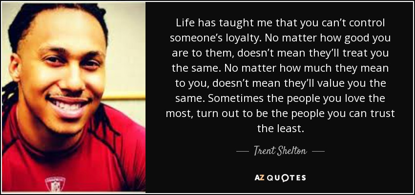Trent Shelton Quote: Life Has Taught Me That You Can't