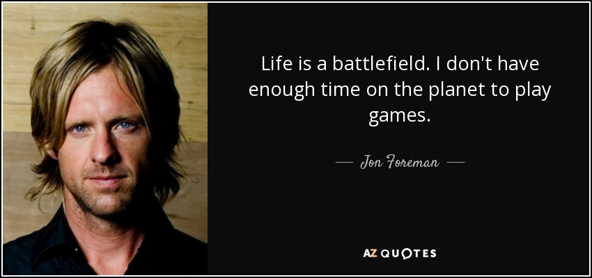 Jon Foreman Quote Life Is A Battlefield I Dont Have Enough Time On