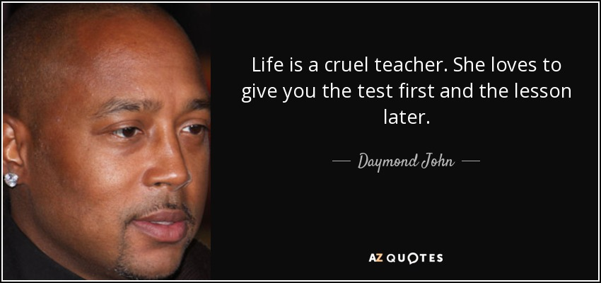 Daymond John Quote Life Is A Cruel Teacher She Loves To Give You