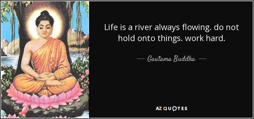 Gautama Buddha Quote Life Is A River Always Flowing Do Not Hold