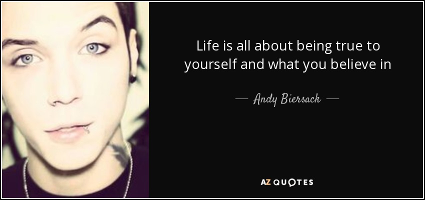 Andy Biersack Quote Life Is All About Being True To Yourself And