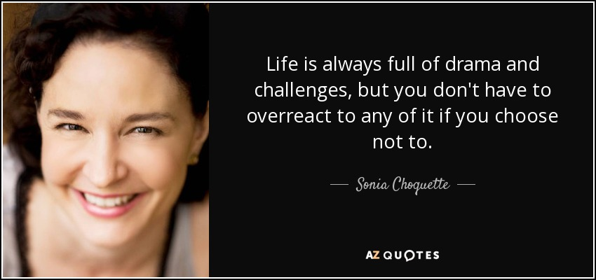 Sonia Choquette quote: Life is always full of drama and challenges ...