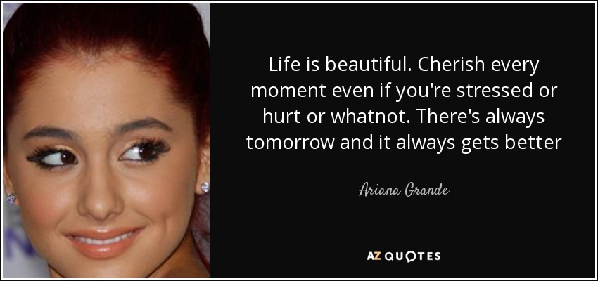 Ariana Grande Quote Life Is Beautiful Cherish Every Moment Even If