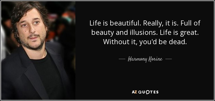 Harmony Korine Quote Life Is Beautiful Really It Is Full Of Beauty And