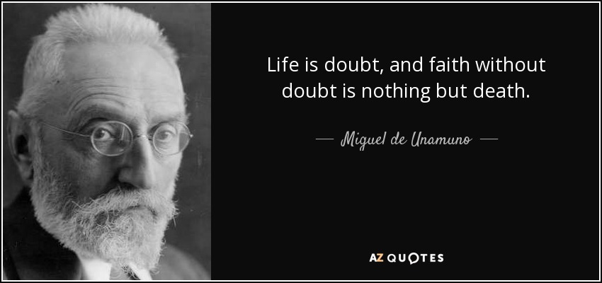 Life is doubt, and faith without doubt is nothing but death. - Miguel de Unamuno