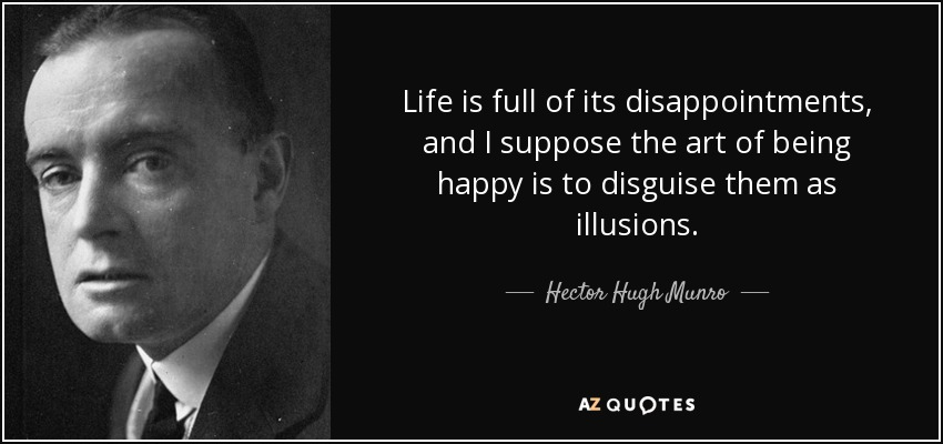 Hector Hugh Munro Quote Life Is Full Of Its Disappointments And I