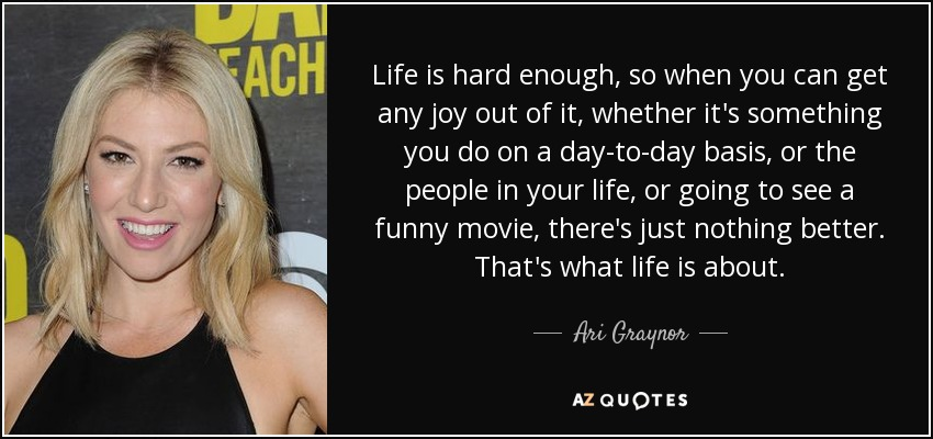 Ari Graynor Quote Life Is Hard Enough So When You Can Get Any